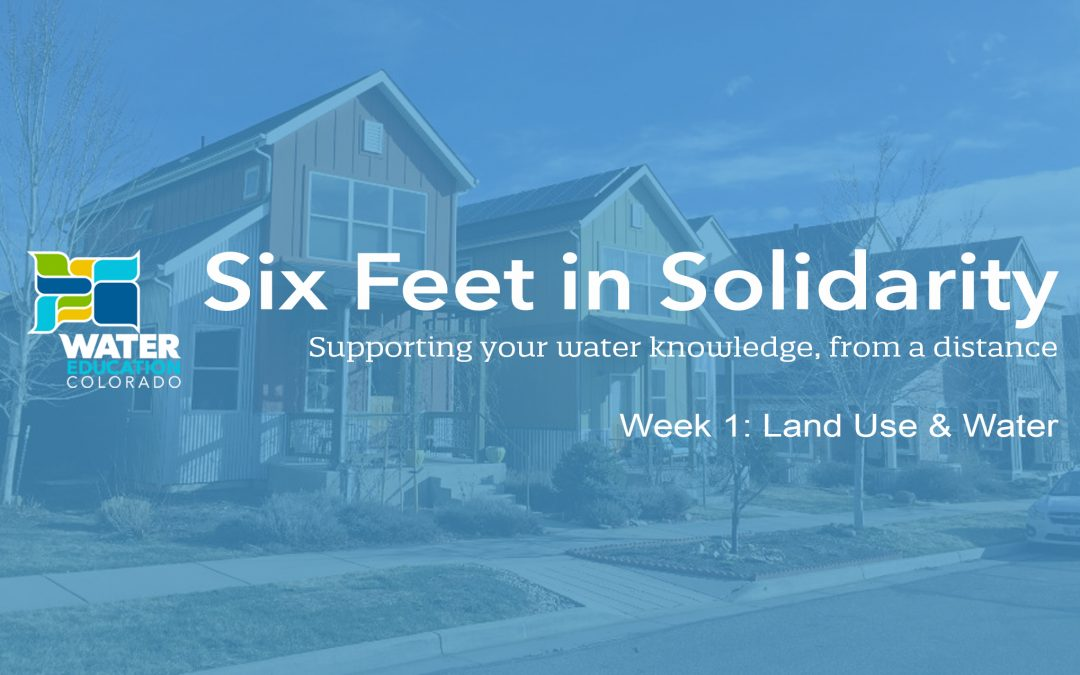 Six Feet in Solidarity – Week 1: Land Use and Water