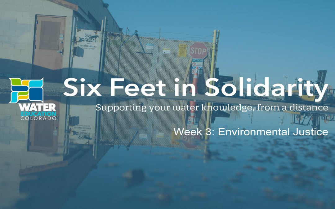 Six Feet in Solidarity – Week 3: Environmental Justice